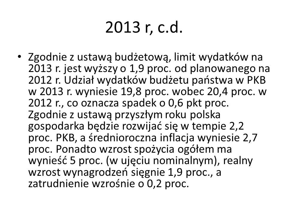 2013 r, c.d. Zgodnie z ustawą budżetową, limit wydatków na 2013 r. jest wyższy o 1,9 proc. od planowanego na 2012 r. Udział wydatków budżetu państwa w