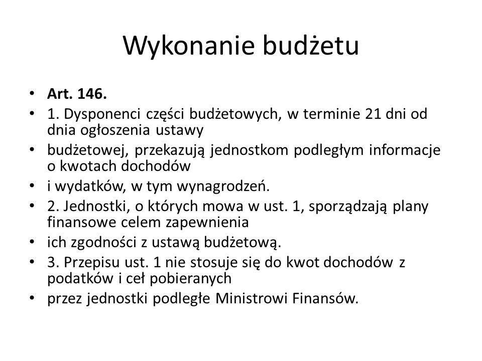 Wykonanie budżetu Art. 146. 1. Dysponenci części budżetowych, w terminie 21 dni od dnia ogłoszenia ustawy budżetowej, przekazują jednostkom podległym
