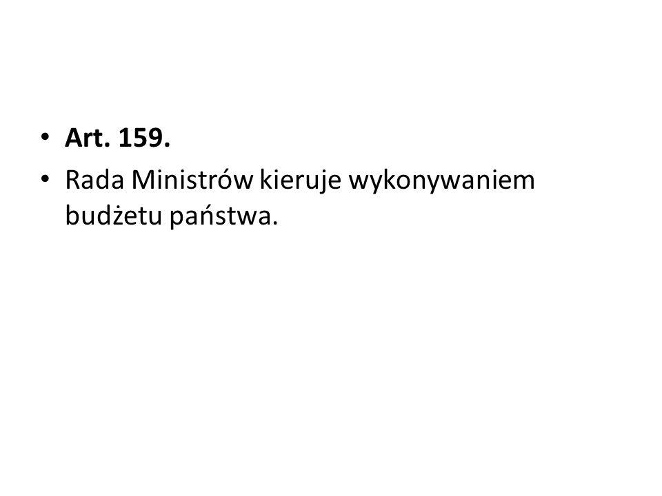 Art. 159. Rada Ministrów kieruje wykonywaniem budżetu państwa.