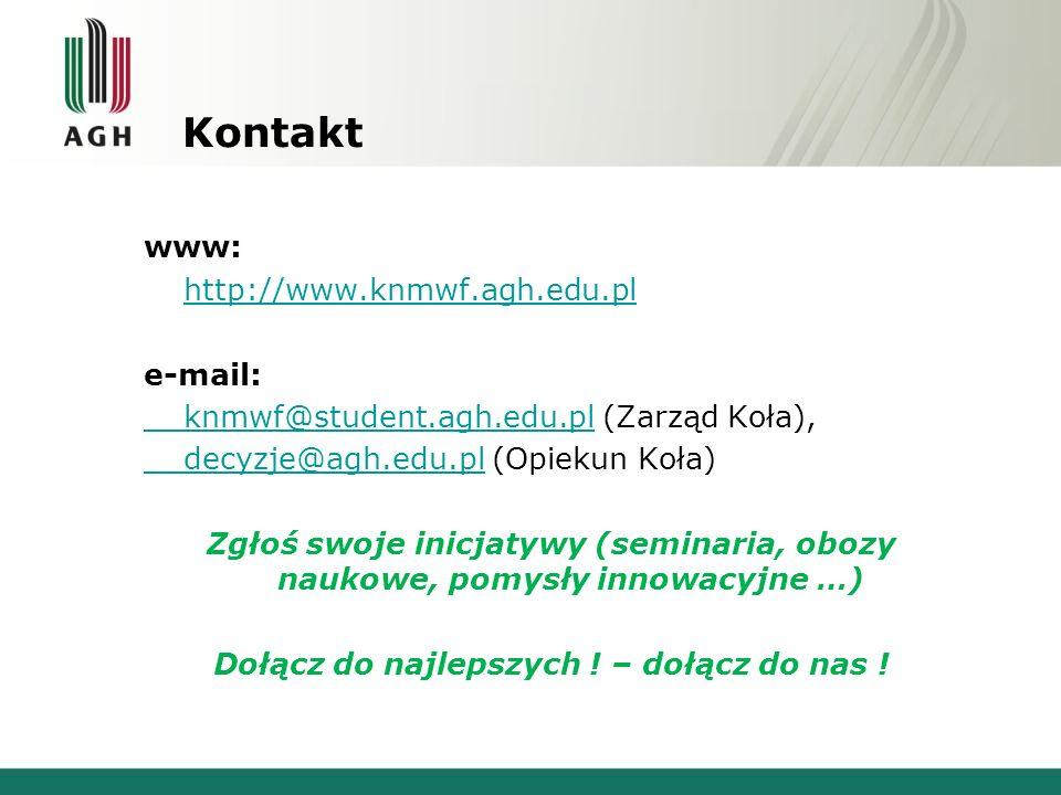 Kontakt www: http://www.knmwf.agh.edu.pl e-mail: knmwf@student.agh.edu.plknmwf@student.agh.edu.pl (Zarząd Koła), decyzje@agh.edu.pldecyzje@agh.edu.pl (Opiekun Koła) Zgłoś swoje inicjatywy (seminaria, obozy naukowe, pomysły innowacyjne …) Dołącz do najlepszych .