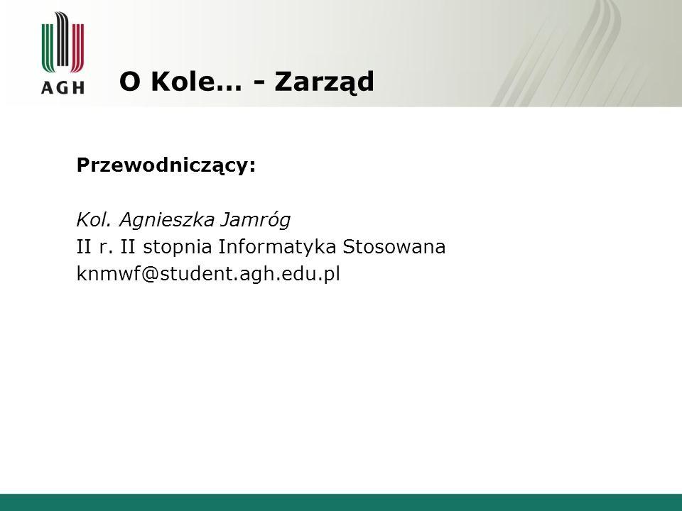 O Kole… - Zarząd Przewodniczący: Kol.Agnieszka Jamróg II r.