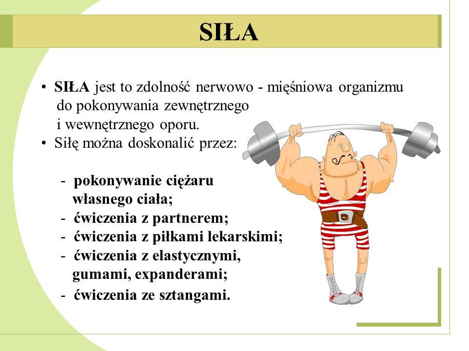 SIŁA jest to zdolność nerwowo - mięśniowa organizmu do pokonywania zewnętrznego i wewnętrznego oporu. Siłę można doskonalić przez: - pokonywanie cięża