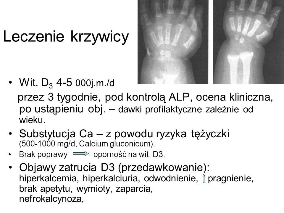 Leczenie krzywicy Wit. D 3 4-5 000j.m./d przez 3 tygodnie, pod kontrolą ALP, ocena kliniczna, po ustąpieniu obj. – dawki profilaktyczne zależnie od wi