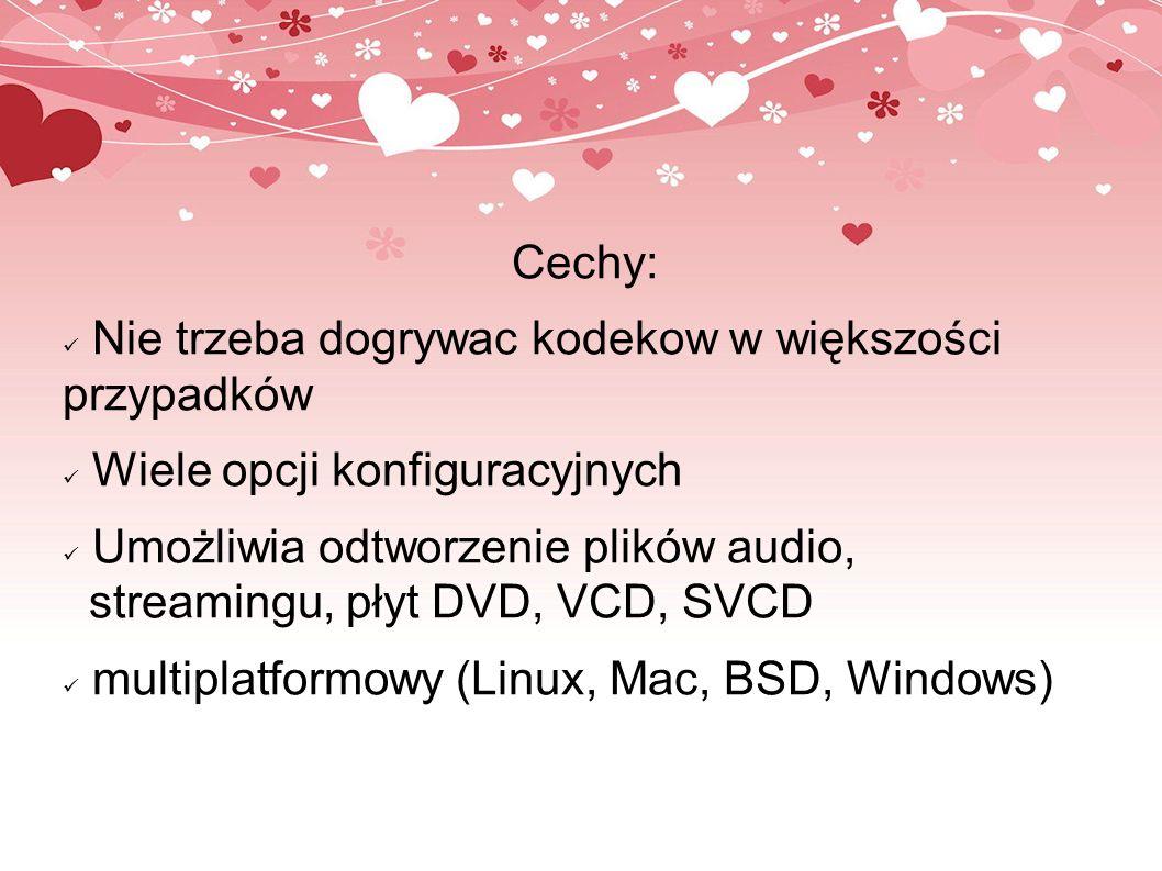 Cechy: Nie trzeba dogrywac kodekow w większości przypadków Wiele opcji konfiguracyjnych Umożliwia odtworzenie plików audio, streamingu, płyt DVD, VCD,