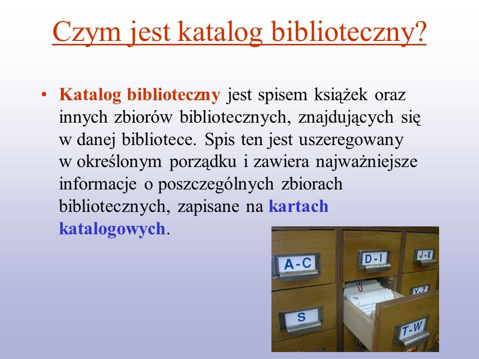 Katalog alfabetyczny Jest to zbiór kart katalogowych z opisem wszystkich książek, które znajdują się w danej bibliotece.