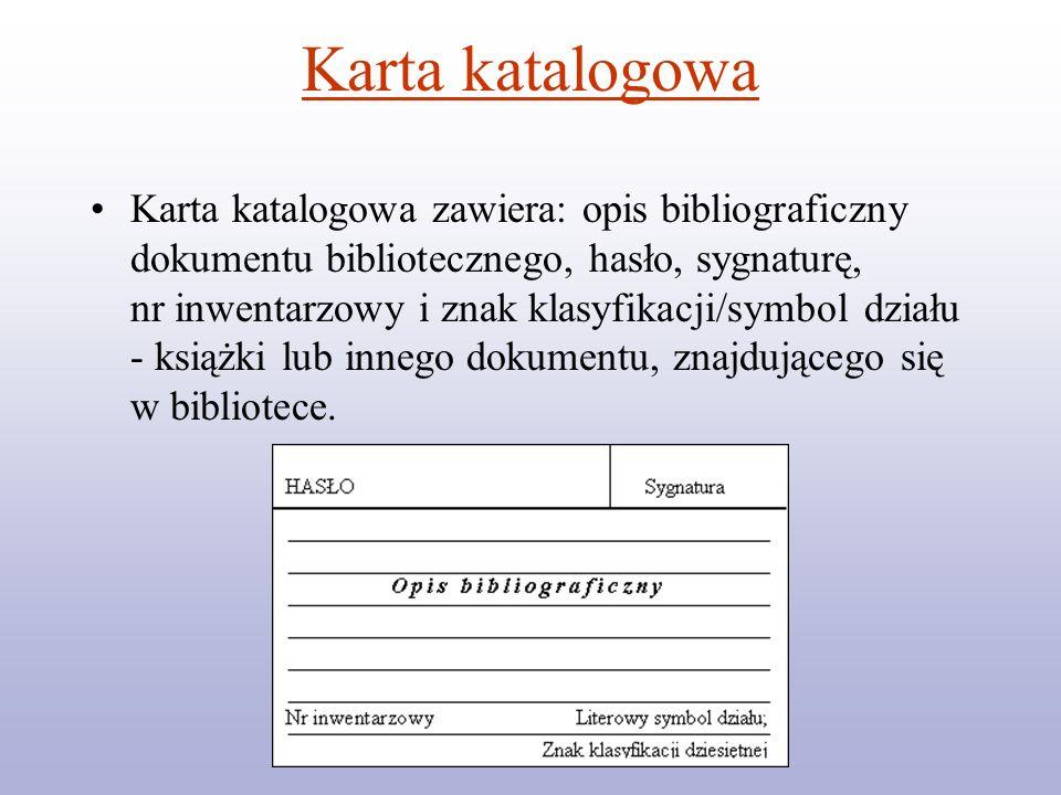 Karta katalogowa Karta katalogowa zawiera: opis bibliograficzny dokumentu bibliotecznego, hasło, sygnaturę, nr inwentarzowy i znak klasyfikacji/symbol
