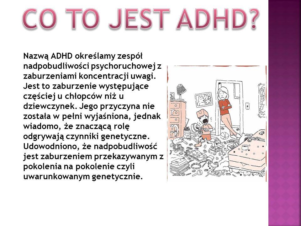 Nazwą ADHD określamy zespół nadpobudliwości psychoruchowej z zaburzeniami koncentracji uwagi. Jest to zaburzenie występujące częściej u chłopców niż u