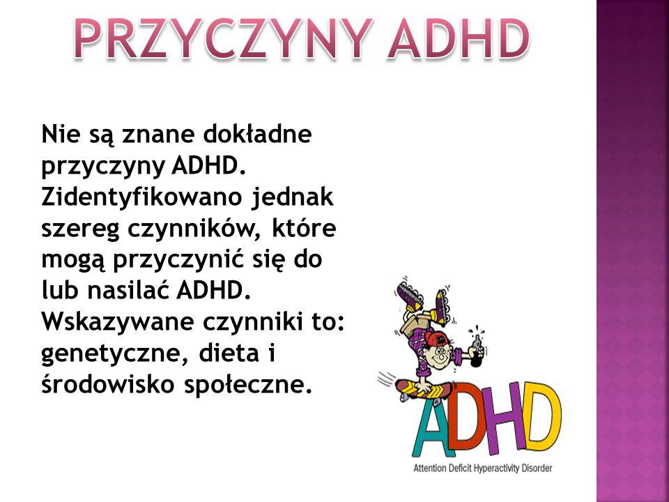 Nie są znane dokładne przyczyny ADHD. Zidentyfikowano jednak szereg czynników, które mogą przyczynić się do lub nasilać ADHD. Wskazywane czynniki to:
