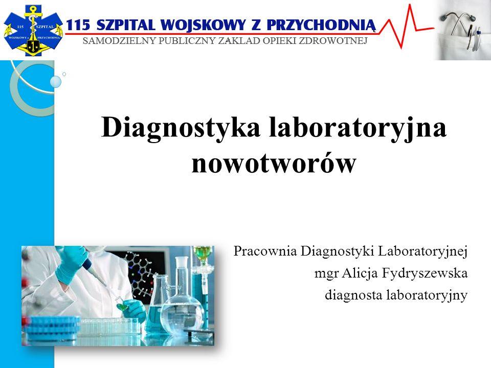 Diagnostyka laboratoryjna nowotworów Pracownia Diagnostyki Laboratoryjnej mgr Alicja Fydryszewska diagnosta laboratoryjny