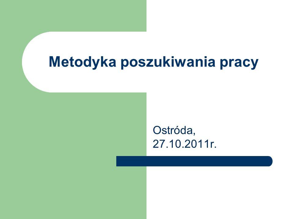 Metodyka poszukiwania pracy Ostróda, 27.10.2011r.