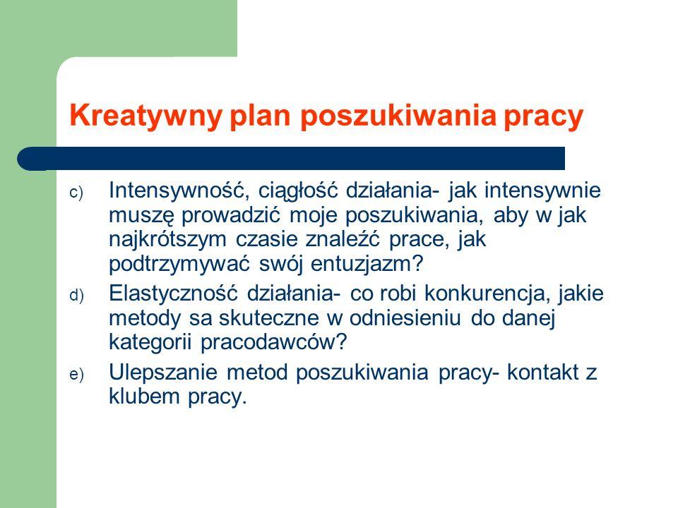 Kreatywny plan poszukiwania pracy c) Intensywność, ciągłość działania- jak intensywnie muszę prowadzić moje poszukiwania, aby w jak najkrótszym czasie