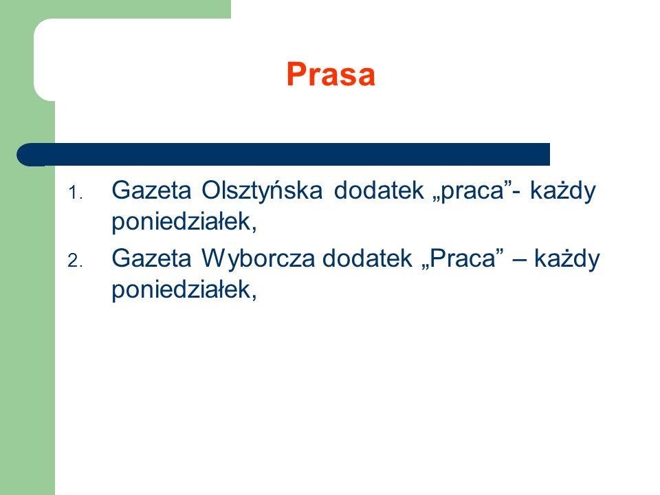 Prasa 1. Gazeta Olsztyńska dodatek praca- każdy poniedziałek, 2. Gazeta Wyborcza dodatek Praca – każdy poniedziałek,