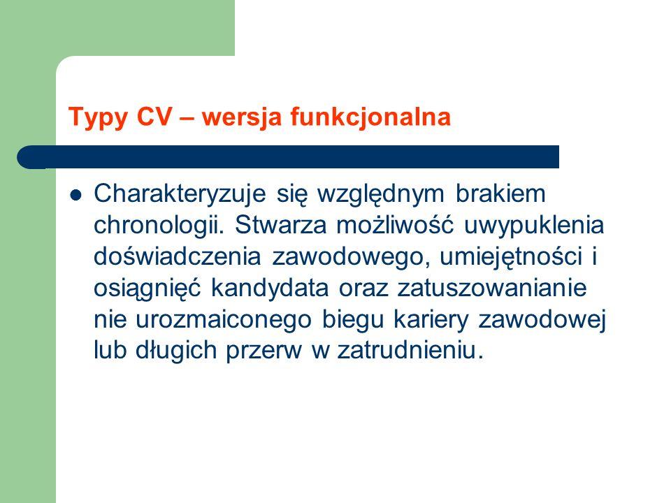 Typy CV – wersja funkcjonalna Charakteryzuje się względnym brakiem chronologii. Stwarza możliwość uwypuklenia doświadczenia zawodowego, umiejętności i