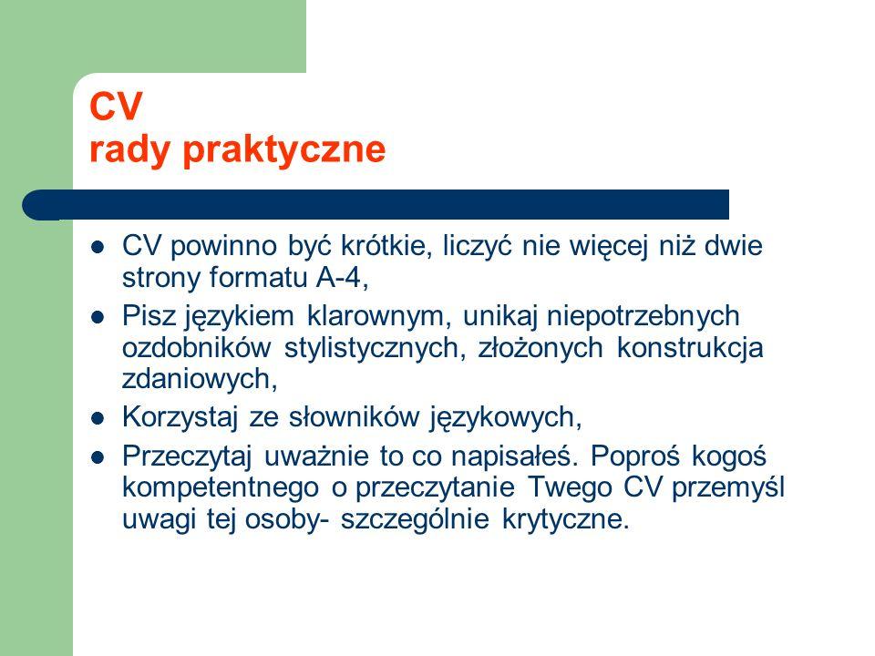 CV rady praktyczne CV powinno być krótkie, liczyć nie więcej niż dwie strony formatu A-4, Pisz językiem klarownym, unikaj niepotrzebnych ozdobników st