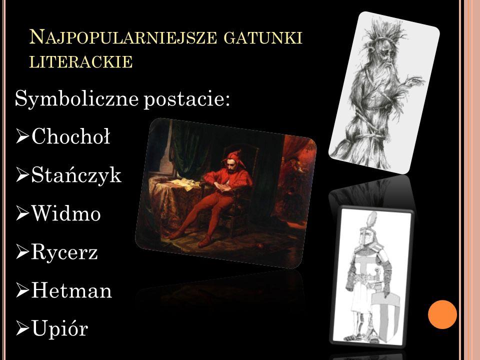 N AJPOPULARNIEJSZE GATUNKI LITERACKIE Symboliczne postacie: Chochoł Stańczyk Widmo Rycerz Hetman Upiór