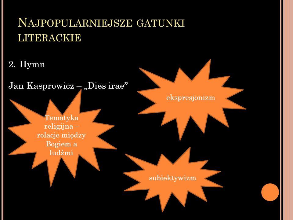 N AJPOPULARNIEJSZE GATUNKI LITERACKIE 2.Hymn Jan Kasprowicz – Dies irae Tematyka religijna – relacje między Bogiem a ludźmi ekspresjonizm subiektywizm