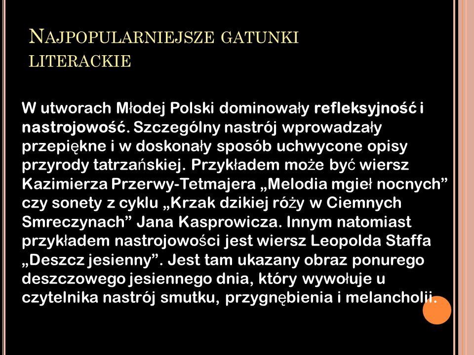 N AJPOPULARNIEJSZE GATUNKI LITERACKIE W utworach M ł odej Polski dominowa ł y refleksyjno ść i nastrojowo ść. Szczególny nastrój wprowadza ł y przepi