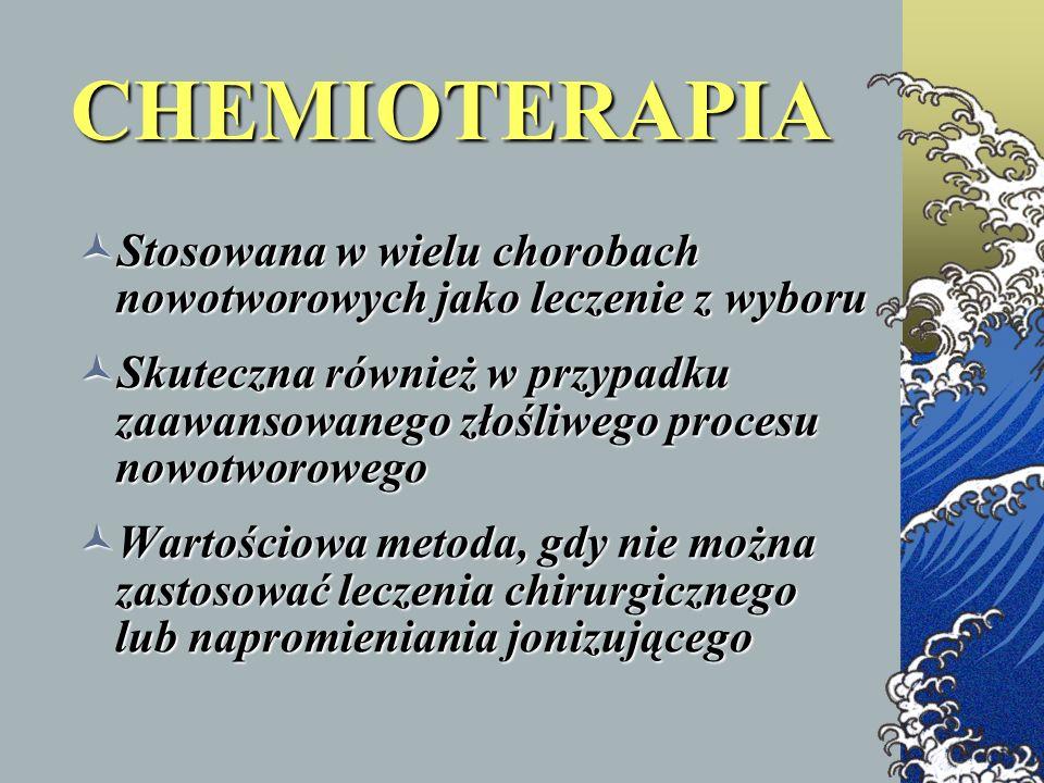 CHEMIOTERAPIA Stosowana w wielu chorobach nowotworowych jako leczenie z wyboru Stosowana w wielu chorobach nowotworowych jako leczenie z wyboru Skutec