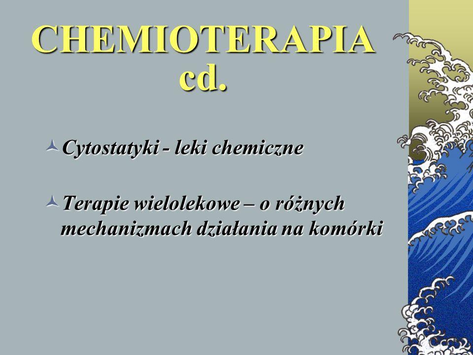 CHEMIOTERAPIA cd. Cytostatyki - leki chemiczne Cytostatyki - leki chemiczne Terapie wielolekowe – o różnych mechanizmach działania na komórki Terapie