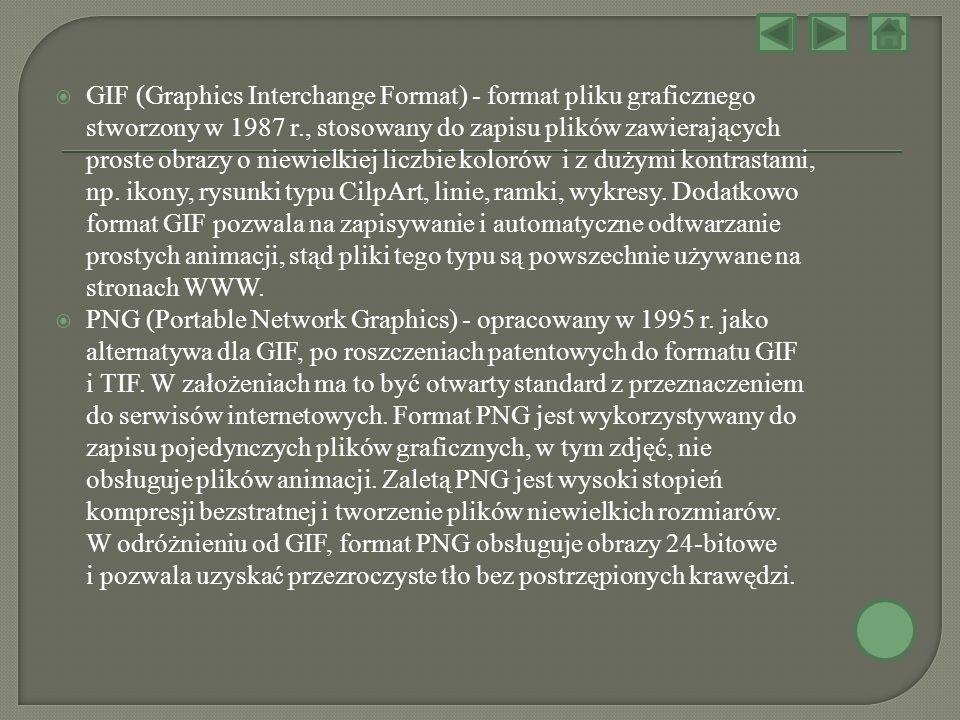 GIF (Graphics Interchange Format) - format pliku graficznego stworzony w 1987 r., stosowany do zapisu plików zawierających proste obrazy o niewielkiej