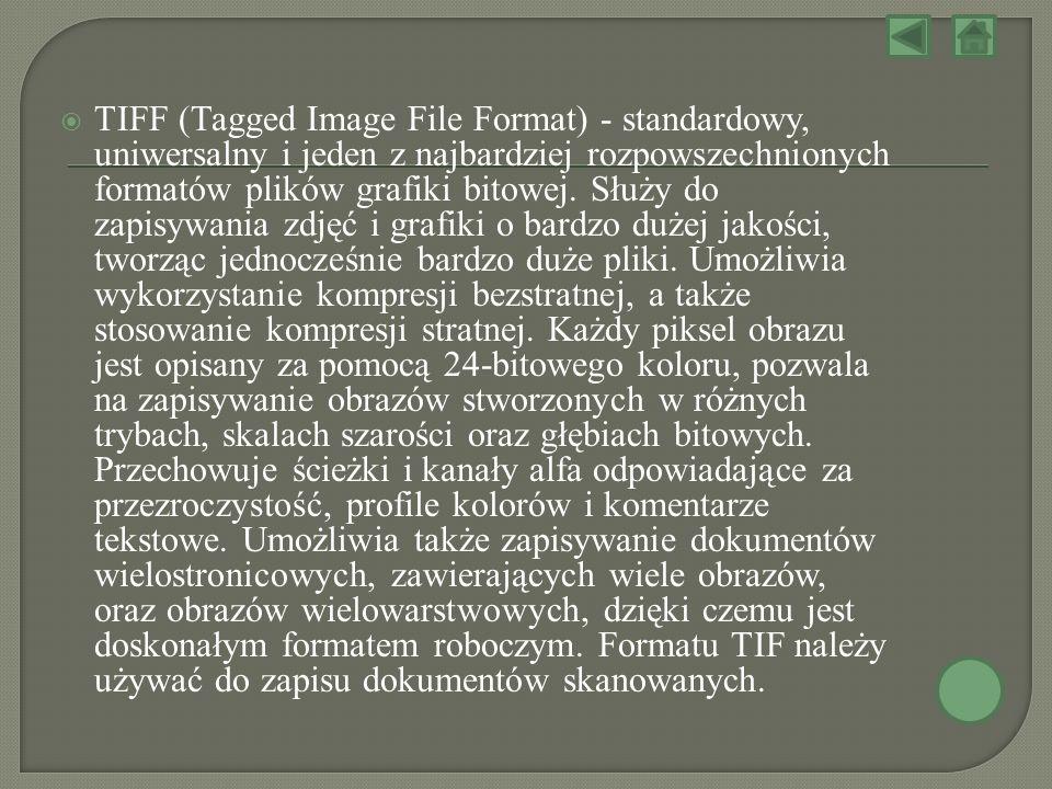 TIFF (Tagged Image File Format) - standardowy, uniwersalny i jeden z najbardziej rozpowszechnionych formatów plików grafiki bitowej. Służy do zapisywa