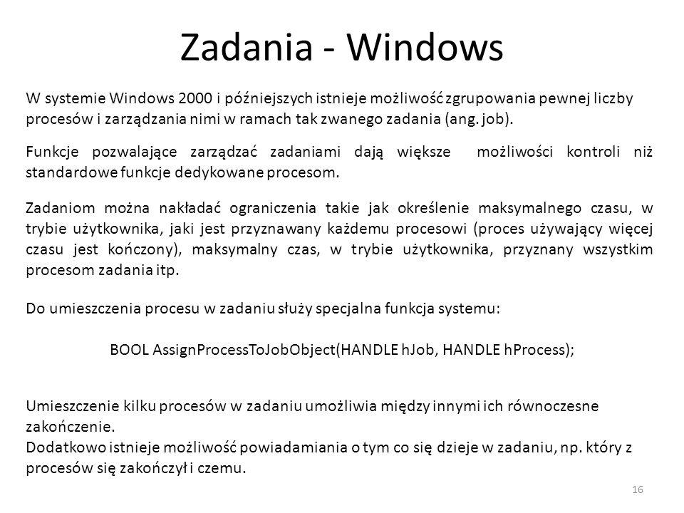 Zadania - Windows 16 W systemie Windows 2000 i późniejszych istnieje możliwość zgrupowania pewnej liczby procesów i zarządzania nimi w ramach tak zwan