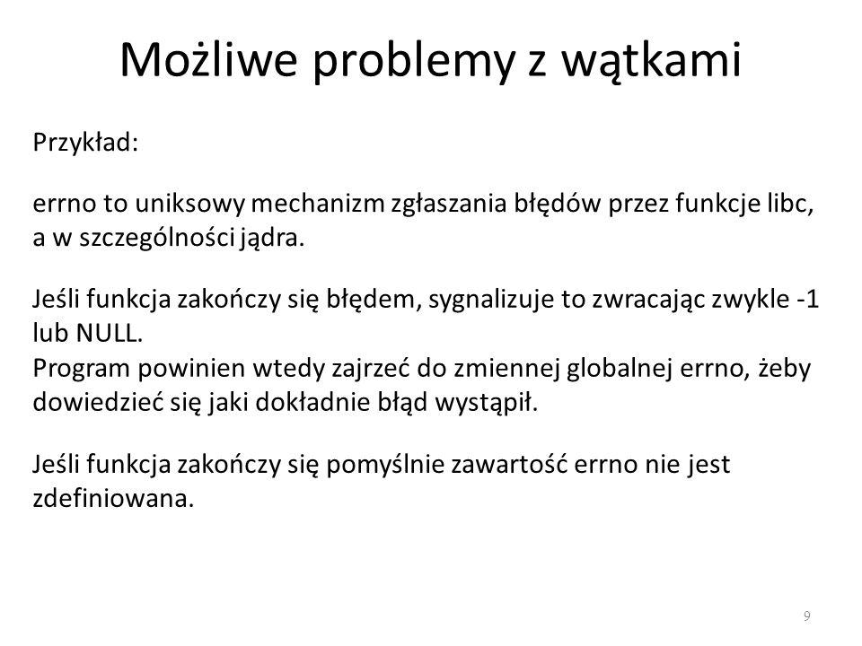 Możliwe problemy z wątkami 10 #include /* fprintf */ #include /* errno */ #include /* malloc, free, exit */ #include /* strerror */ extern int errno; int main( void ) { /* deklaracja wskaźnika do tablicy o pojemności 2GB */ char *ptr = malloc( 2000000000UL ); if ( ptr == NULL ){ puts( malloc failed ); puts(strerror(errno)); } else { /* Pomyślnie zaalokowano tablicę */ free( ptr ); } exit(EXIT_SUCCESS); /* exiting program */ }