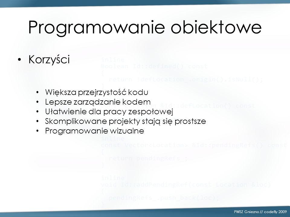 Programowanie obiektowe Korzyści PWSZ Gniezno // codefly 2009 Większa przejrzystość kodu Lepsze zarządzanie kodem Ułatwienie dla pracy zespołowej Skom