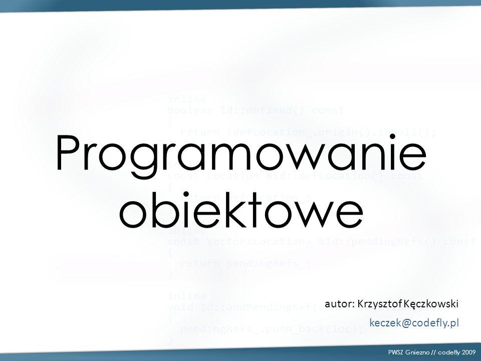 Programowanie obiektowe PWSZ Gniezno // codefly 2009 autor: Krzysztof Kęczkowski keczek@codefly.pl