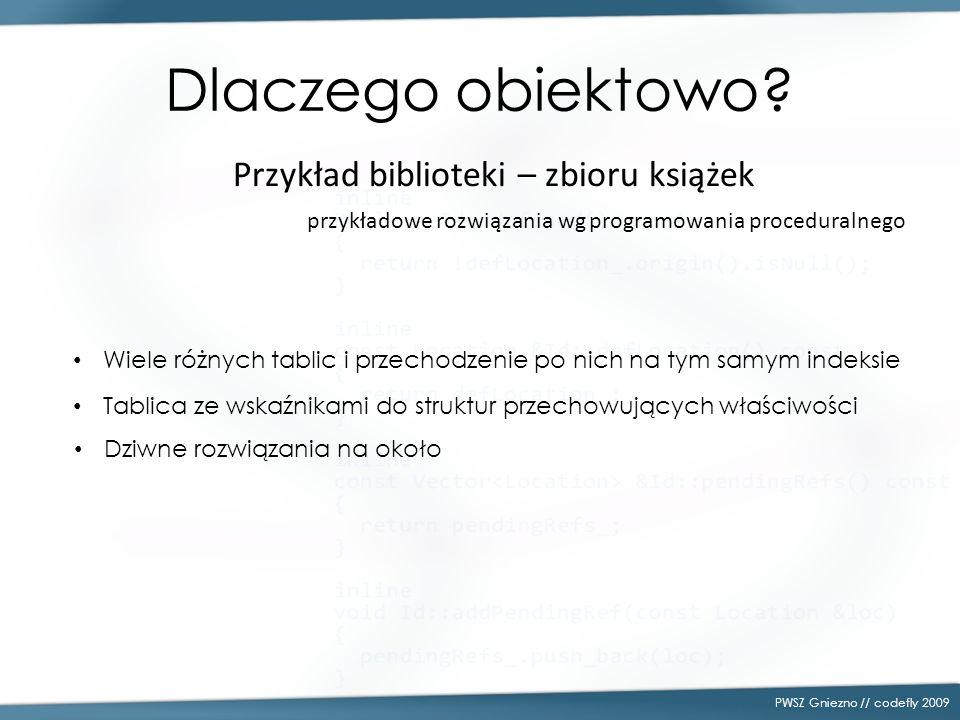 Dlaczego obiektowo? PWSZ Gniezno // codefly 2009 Przykład biblioteki – zbioru książek przykładowe rozwiązania wg programowania proceduralnego Wiele ró