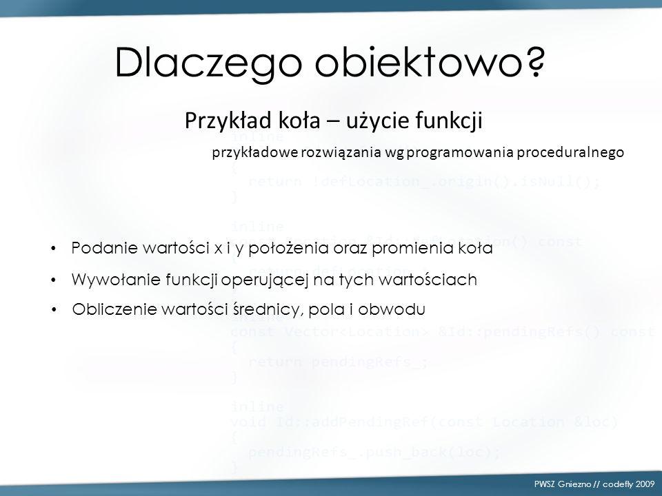 Dlaczego obiektowo? PWSZ Gniezno // codefly 2009 przykładowe rozwiązania wg programowania proceduralnego Podanie wartości x i y położenia oraz promien