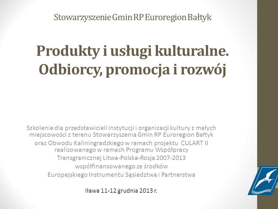 Stowarzyszenie Gmin RP Euroregion Bałtyk Produkty i usługi kulturalne. Odbiorcy, promocja i rozwój Szkolenie dla przedstawicieli instytucji i organiza