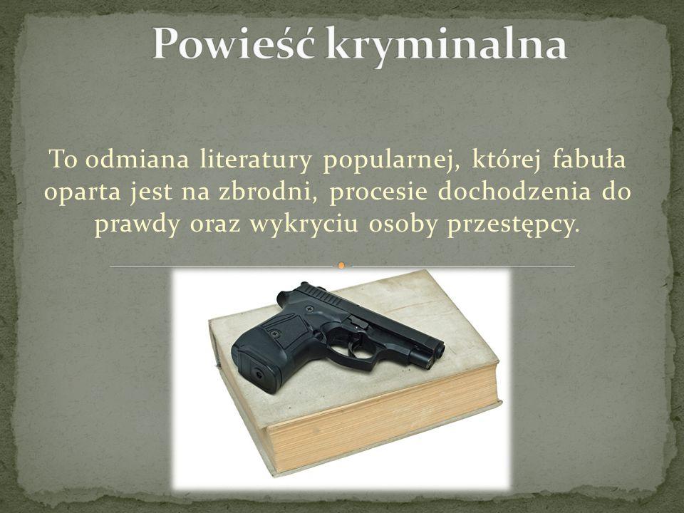 To odmiana literatury popularnej, której fabuła oparta jest na zbrodni, procesie dochodzenia do prawdy oraz wykryciu osoby przestępcy.