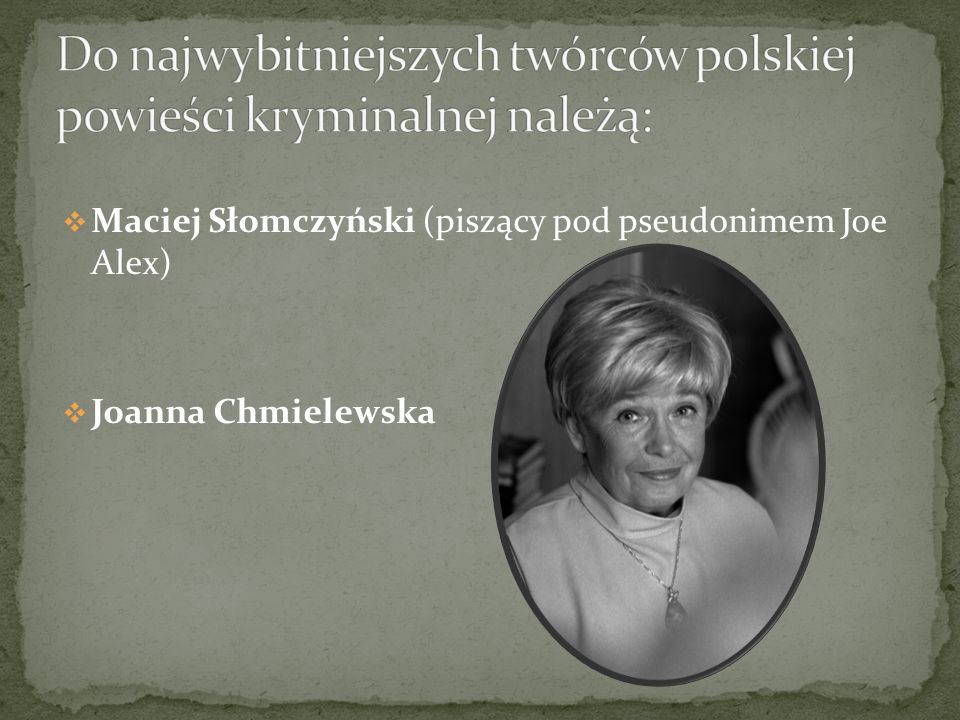 Maciej Słomczyński (piszący pod pseudonimem Joe Alex) Joanna Chmielewska