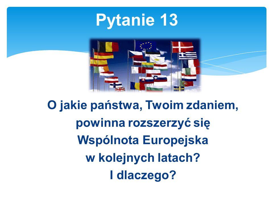 O jakie państwa, Twoim zdaniem, powinna rozszerzyć się Wspólnota Europejska w kolejnych latach.