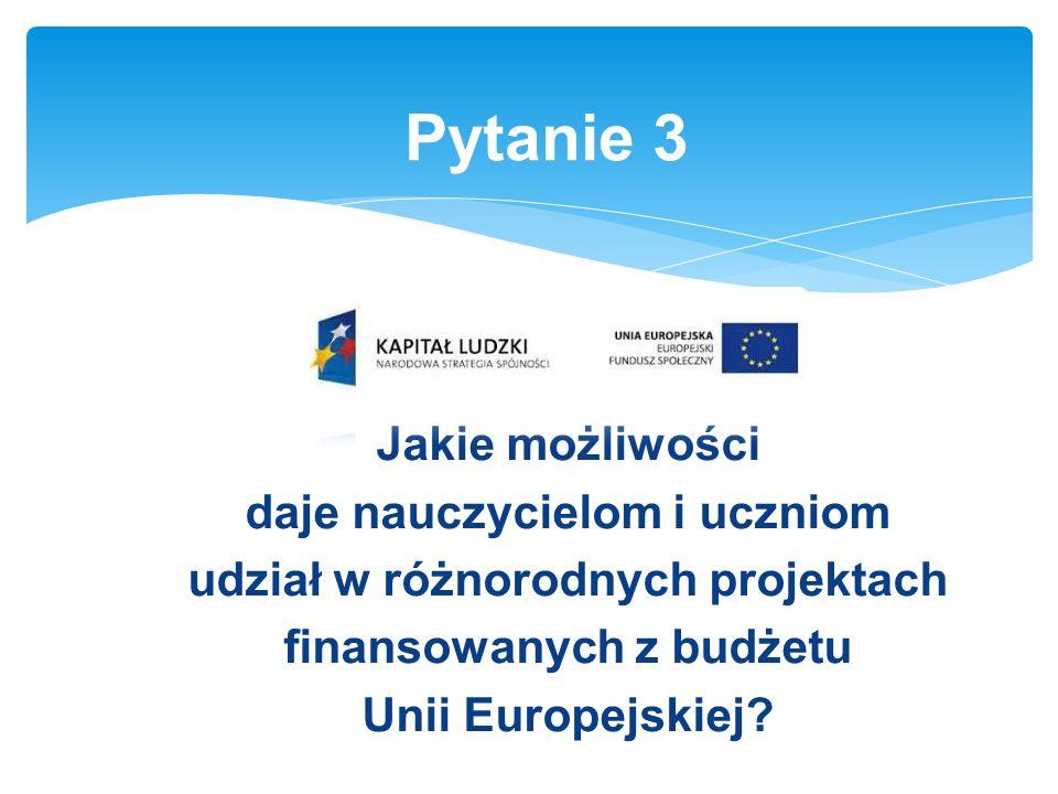 Jakie możliwości daje nauczycielom i uczniom udział w różnorodnych projektach finansowanych z budżetu Unii Europejskiej.
