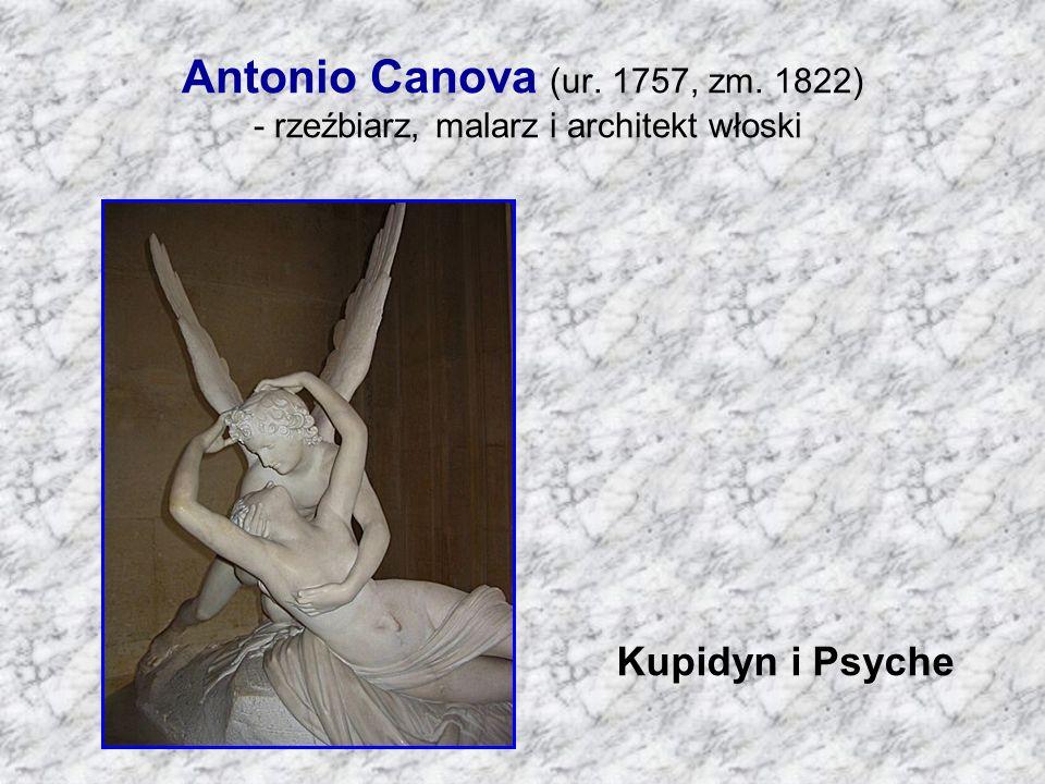 Antonio Canova (ur. 1757, zm. 1822) - rzeźbiarz, malarz i architekt włoski Kupidyn i Psyche