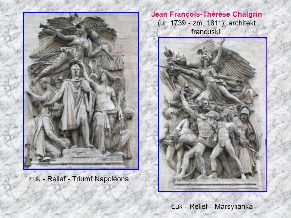 Łuk - Relief - Triumf Napoleona Jean François-Thérèse Chalgrin (ur. 1739 - zm. 1811), architekt francuski. Łuk - Relief - Marsylianka