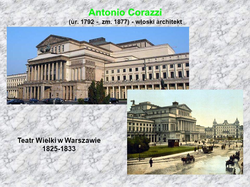 Antonio Corazzi (ur. 1792 - zm. 1877) - włoski architekt Teatr Wielki w Warszawie 1825-1833