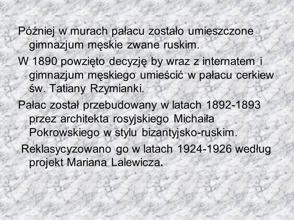 Później w murach pałacu zostało umieszczone gimnazjum męskie zwane ruskim. W 1890 powzięto decyzję by wraz z internatem i gimnazjum męskiego umieścić