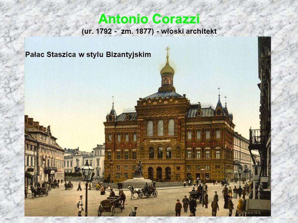 Antonio Corazzi (ur. 1792 - zm. 1877) - włoski architekt Pałac Staszica w stylu Bizantyjskim