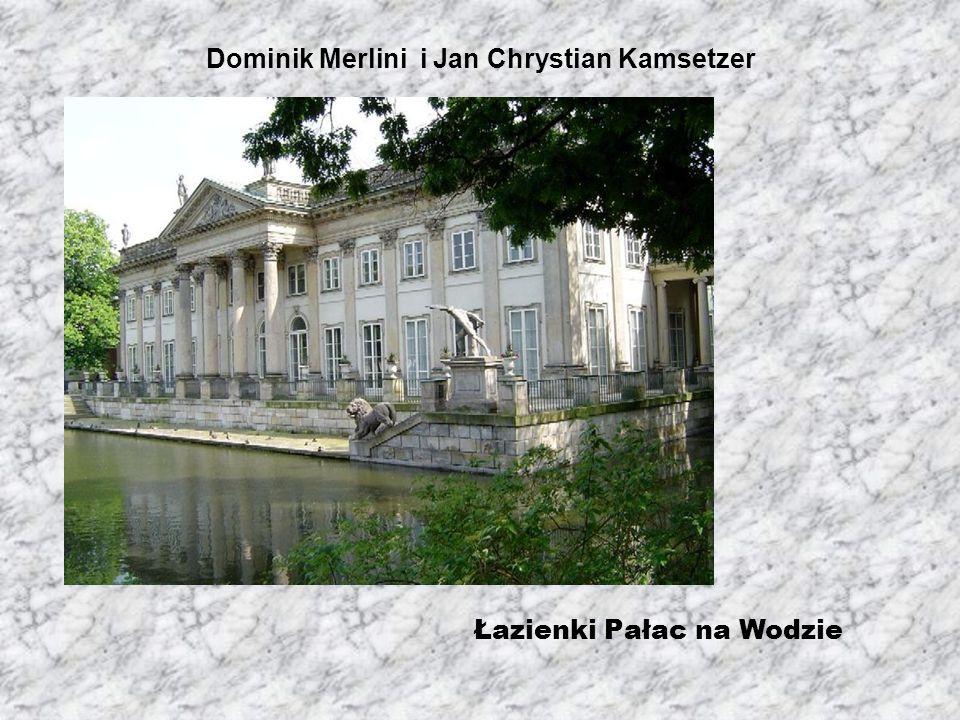 Dominik Merlini i Jan Chrystian Kamsetzer Łazienki Pałac na Wodzie