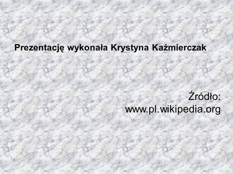 Prezentację wykonała Krystyna Kaźmierczak Źródło: www.pl.wikipedia.org