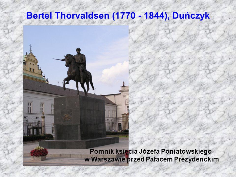 Bertel Thorvaldsen (1770 - 1844), Duńczyk Pomnik księcia Józefa Poniatowskiego w Warszawie przed Pałacem Prezydenckim