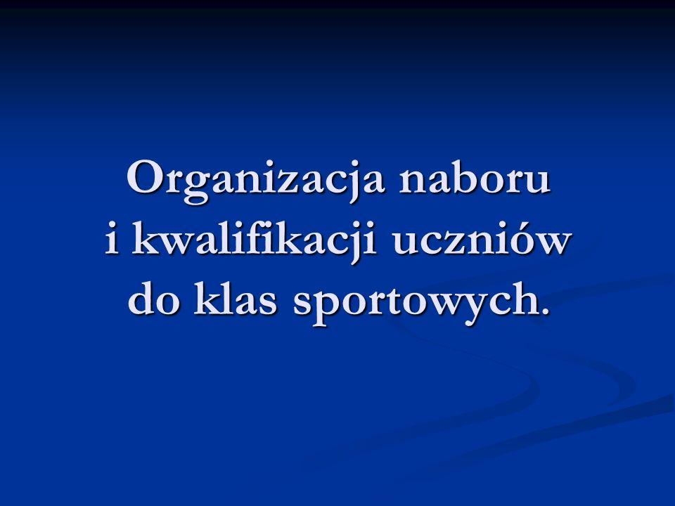 Organizacja naboru i kwalifikacji uczniów do klas sportowych.