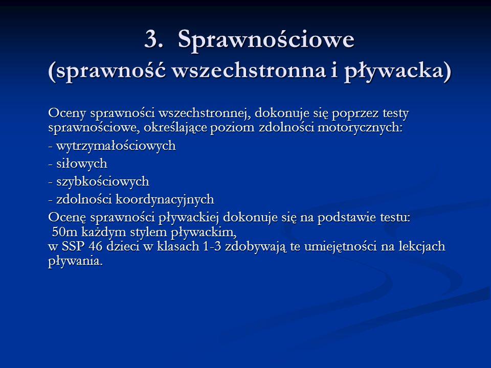 3. Sprawnościowe (sprawność wszechstronna i pływacka) Oceny sprawności wszechstronnej, dokonuje się poprzez testy sprawnościowe, określające poziom zd