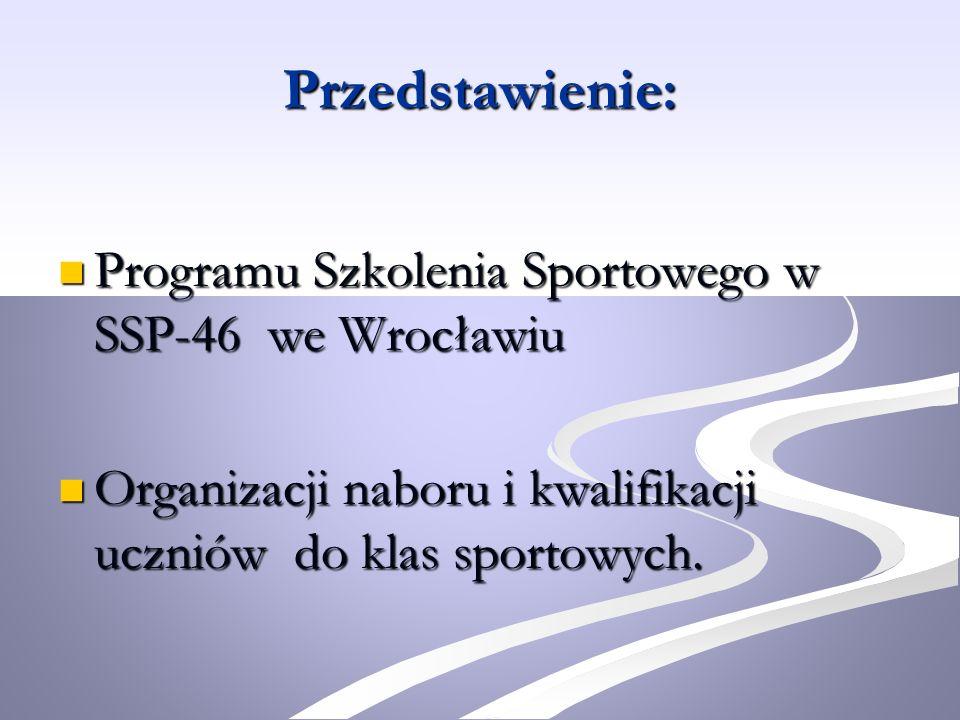 Przedstawienie: Programu Szkolenia Sportowego w SSP-46 we Wrocławiu Programu Szkolenia Sportowego w SSP-46 we Wrocławiu Organizacji naboru i kwalifika