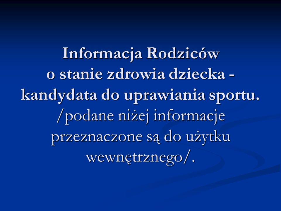 Informacja Rodziców o stanie zdrowia dziecka - kandydata do uprawiania sportu. /podane niżej informacje przeznaczone są do użytku wewnętrznego/.