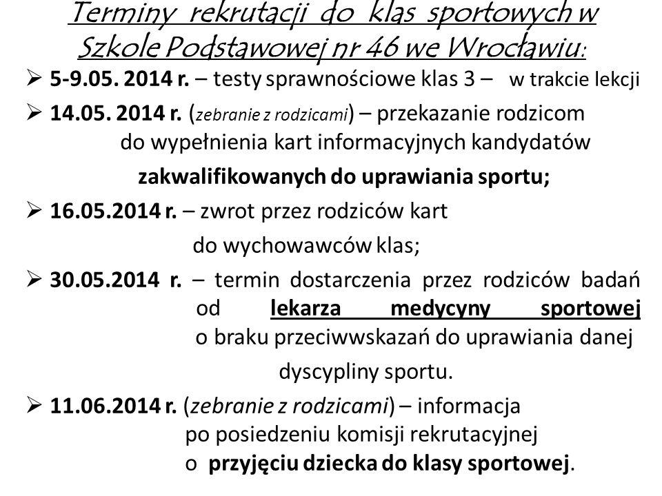 Terminy rekrutacji do klas sportowych w Szkole Podstawowej nr 46 we Wrocławiu: 5-9.05. 2014 r. – testy sprawnościowe klas 3 – w trakcie lekcji 14.05.