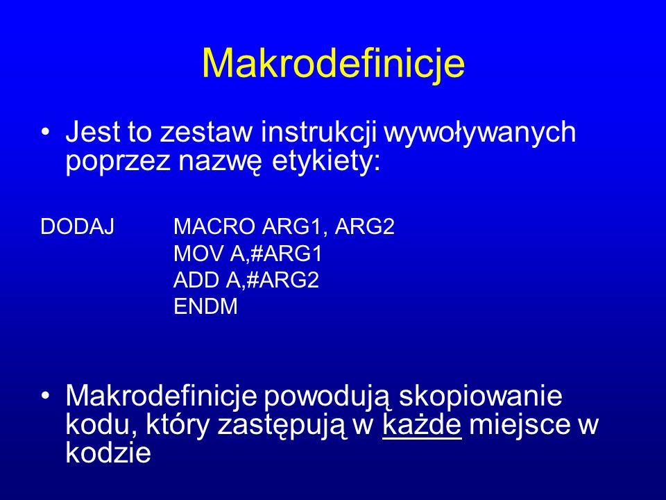 Makrodefinicje Jest to zestaw instrukcji wywoływanych poprzez nazwę etykiety: DODAJMACRO ARG1, ARG2 MOV A,#ARG1 ADD A,#ARG2 ENDM Makrodefinicje powodują skopiowanie kodu, który zastępują w każde miejsce w kodzie